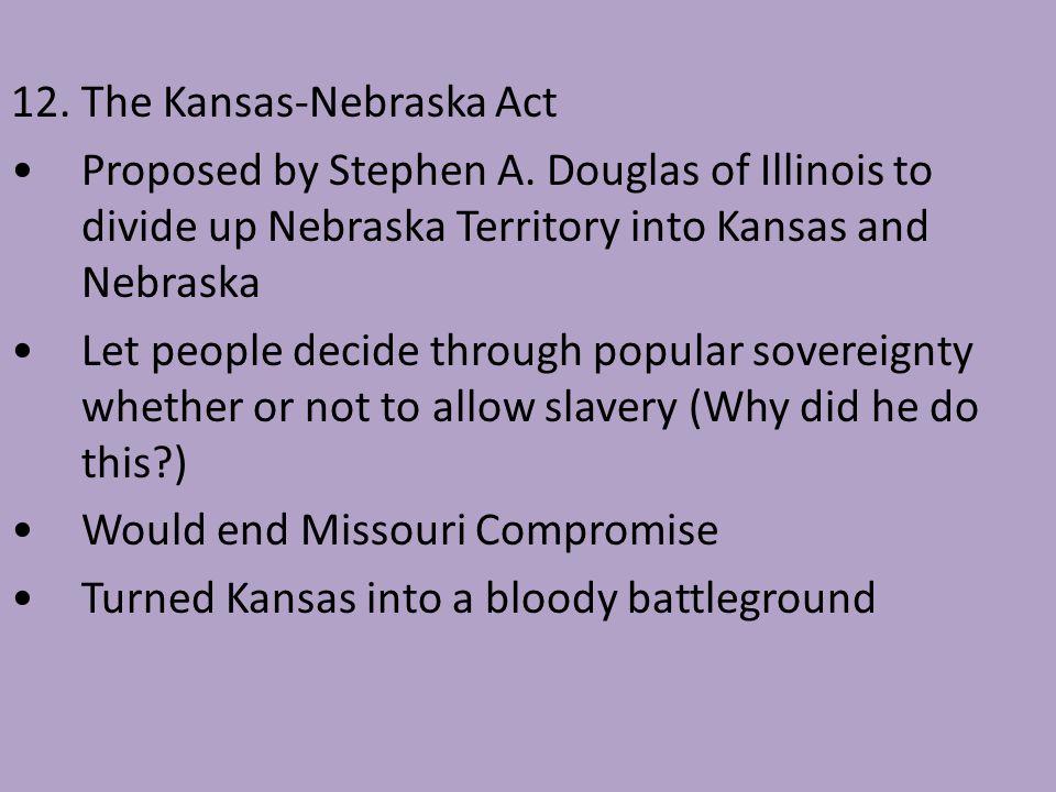 12. The Kansas-Nebraska Act