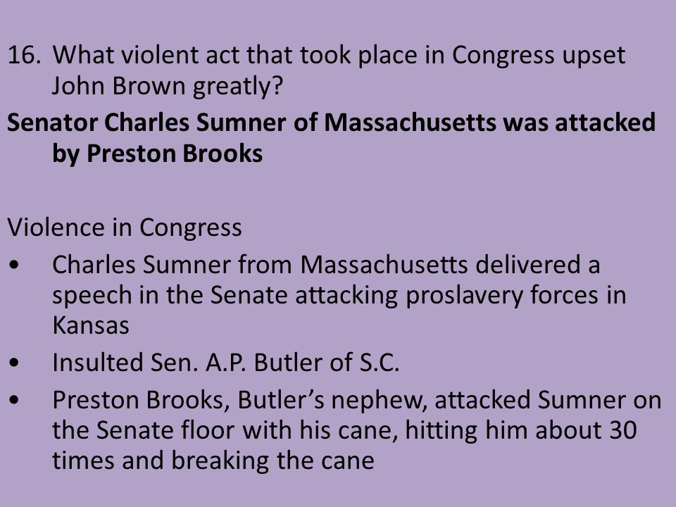 16. What violent act that took place in Congress upset John Brown greatly