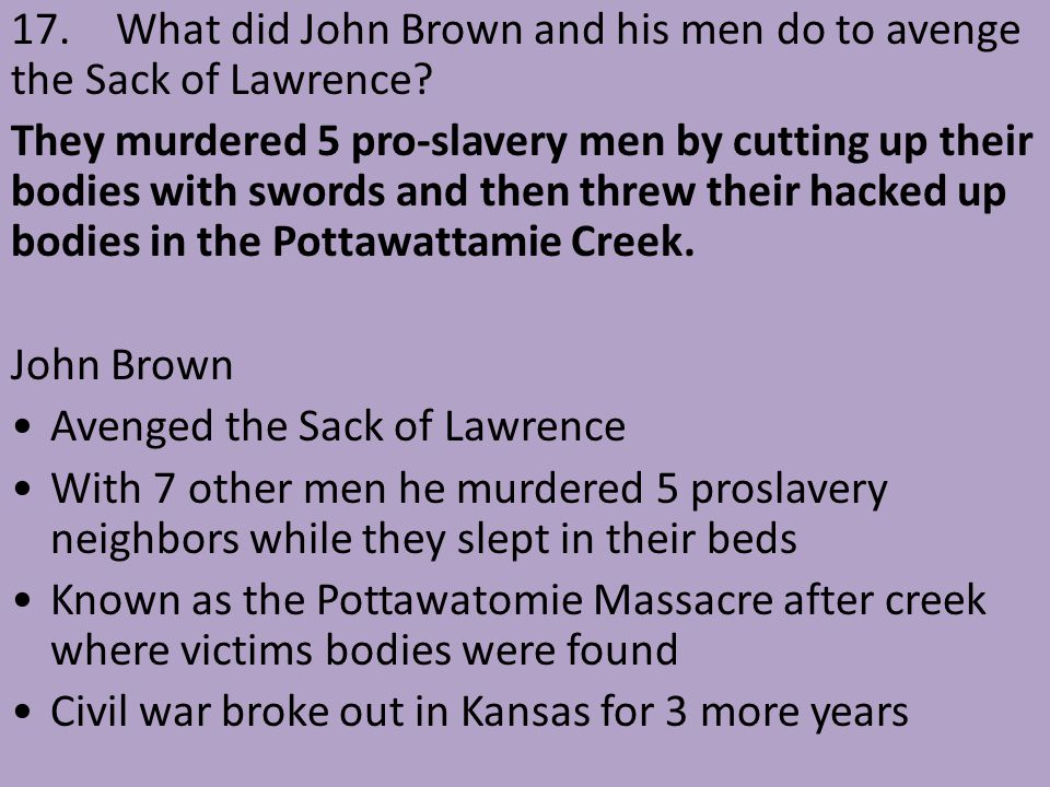 17. What did John Brown and his men do to avenge the Sack of Lawrence