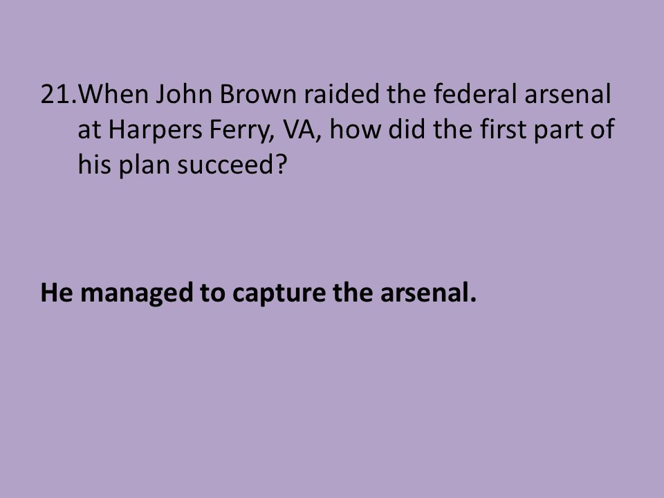 When John Brown raided the federal arsenal at Harpers Ferry, VA, how did the first part of his plan succeed