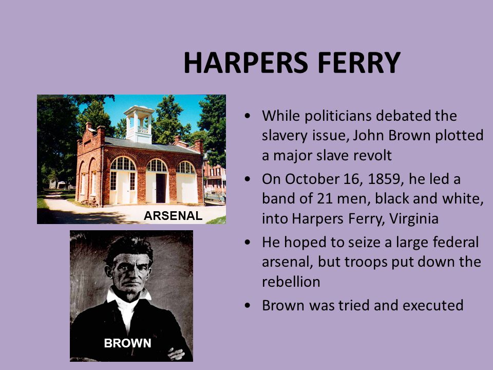 HARPERS FERRY While politicians debated the slavery issue, John Brown plotted a major slave revolt.