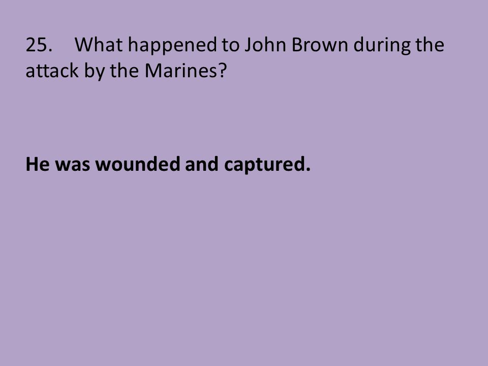 25. What happened to John Brown during the attack by the Marines