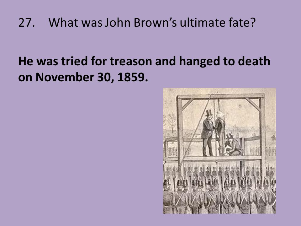 27. What was John Brown's ultimate fate