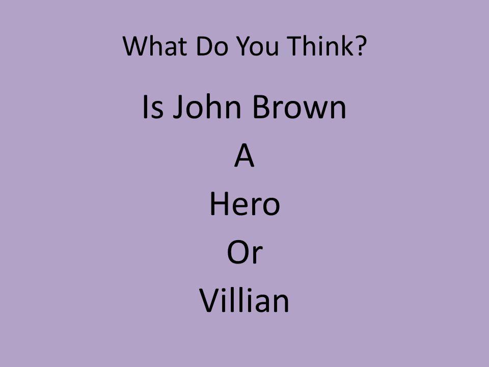 Is John Brown A Hero Or Villian