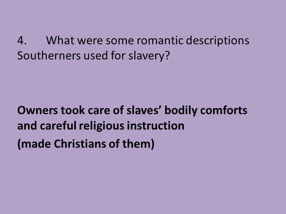 4. What were some romantic descriptions Southerners used for slavery