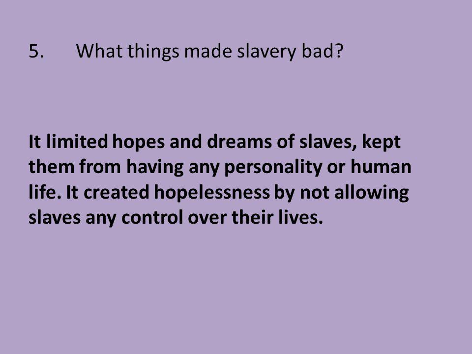 5. What things made slavery bad
