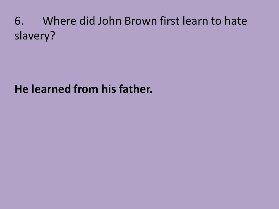 6. Where did John Brown first learn to hate slavery