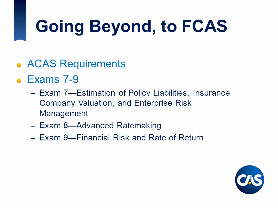 Going Beyond, to FCAS ACAS Requirements Exams 7-9