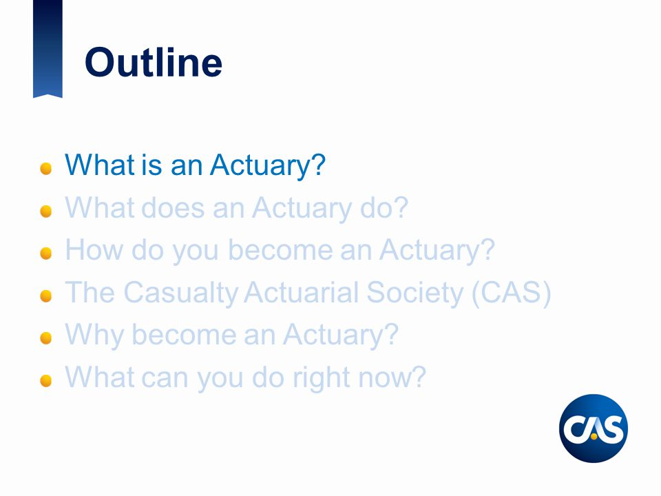 Outline What is an Actuary What does an Actuary do