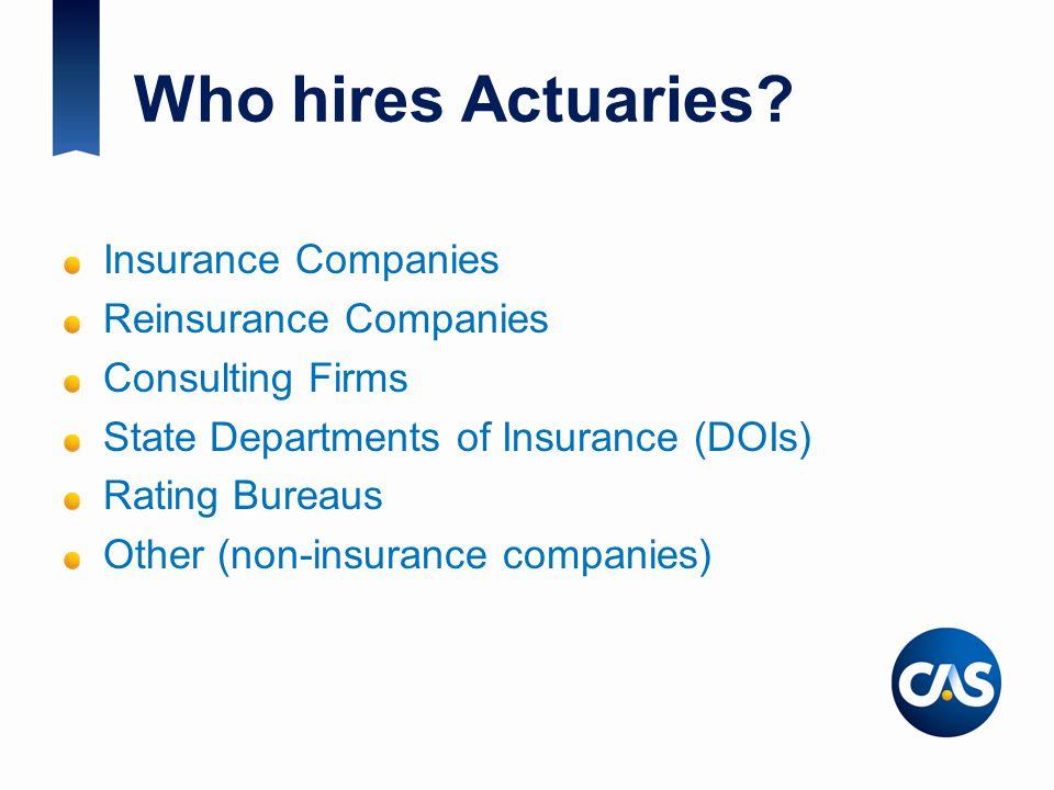 Who hires Actuaries Insurance Companies Reinsurance Companies