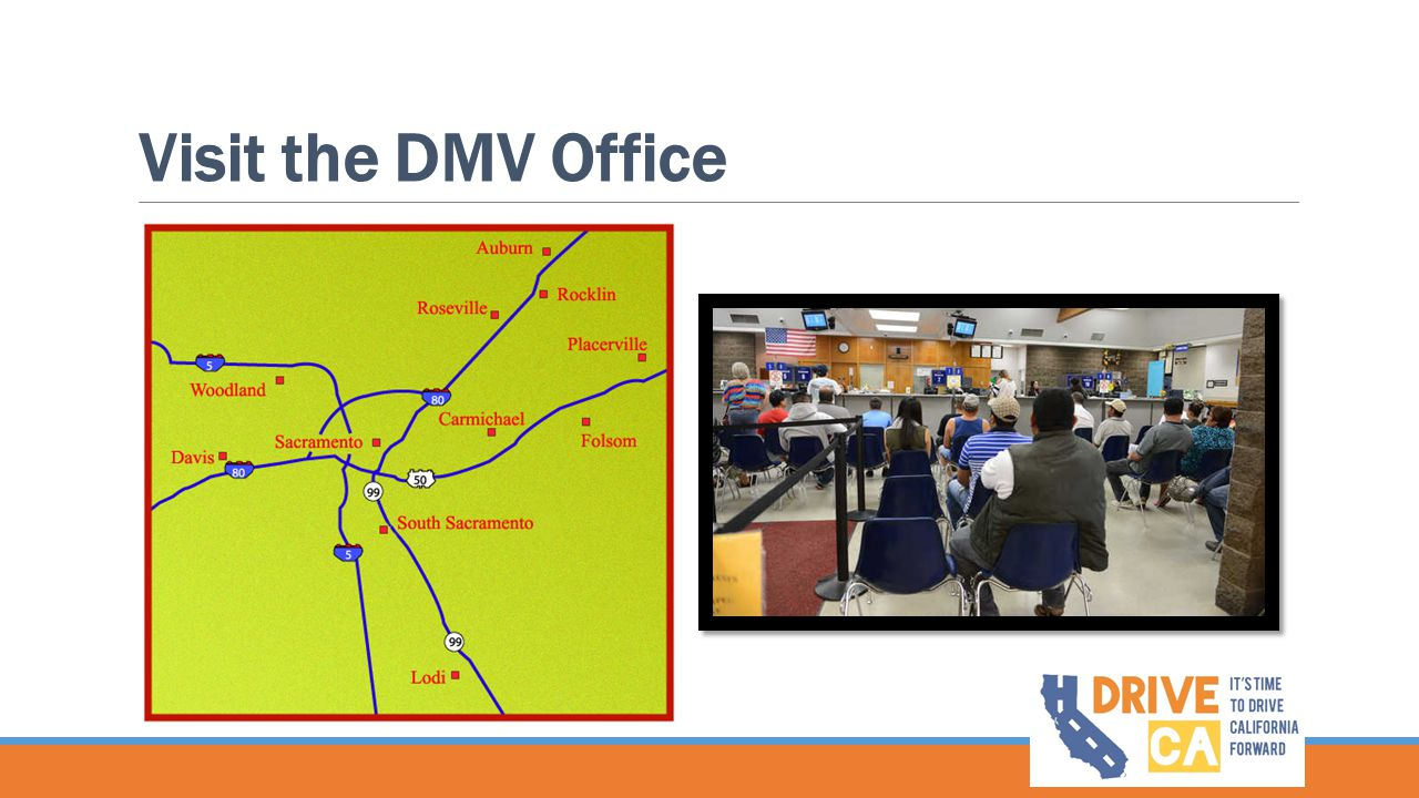 Visit the DMV Office (insert image of local area offices at: http://apps.dmv.ca.gov/fo/regions/california.htm)