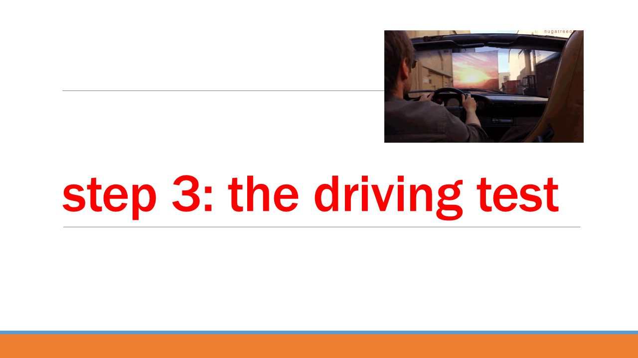 step 3: the driving test