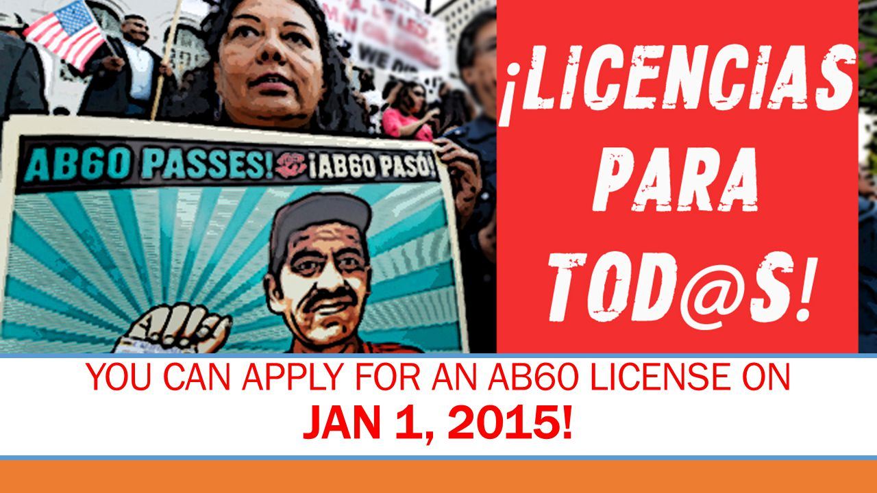 YOU CAN APPLY FOR AN AB60 LICENSE ON JAN 1, 2015!
