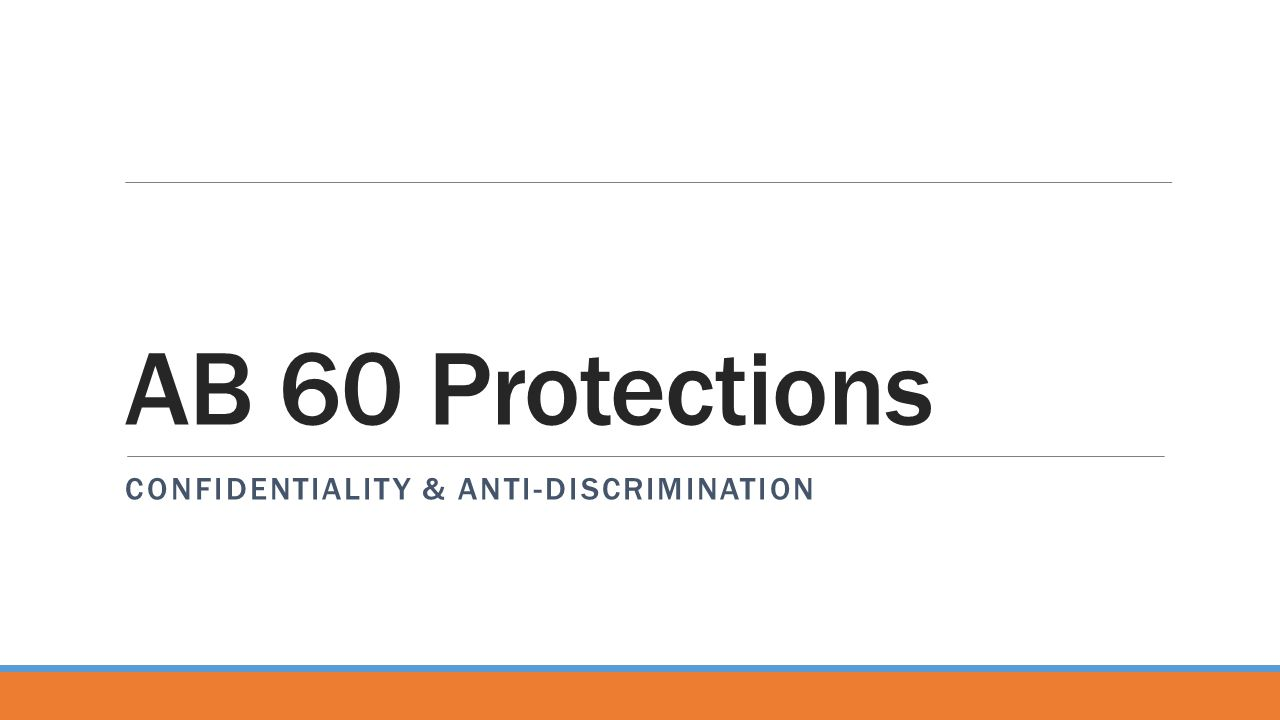 AB 60 Protections Confidentiality & anti-discrimination