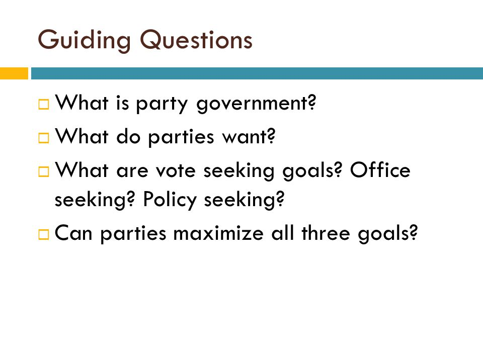 Guiding Questions What is party government What do parties want