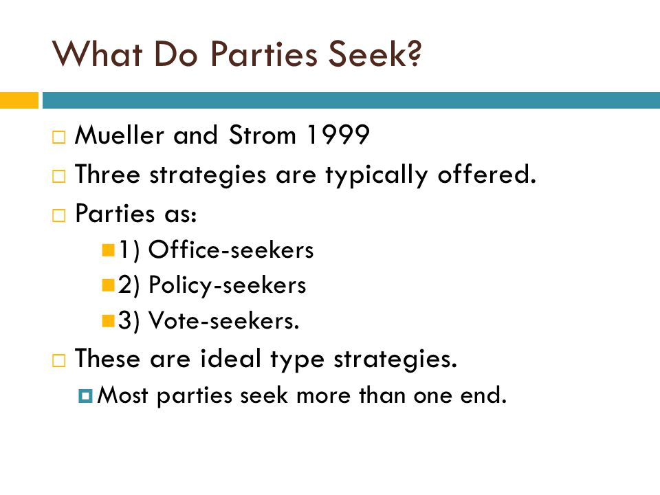 What Do Parties Seek Mueller and Strom 1999