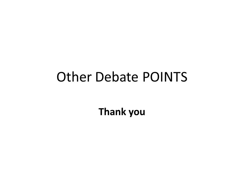 Other Debate POINTS Thank you