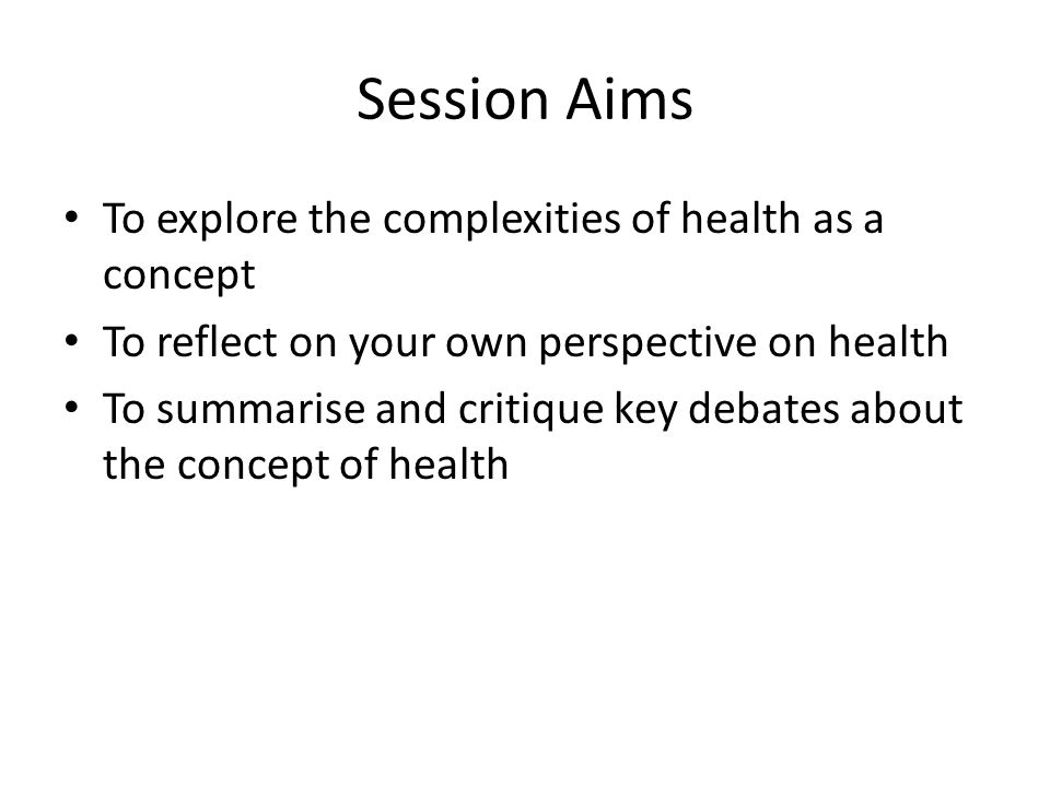 Session Aims To explore the complexities of health as a concept