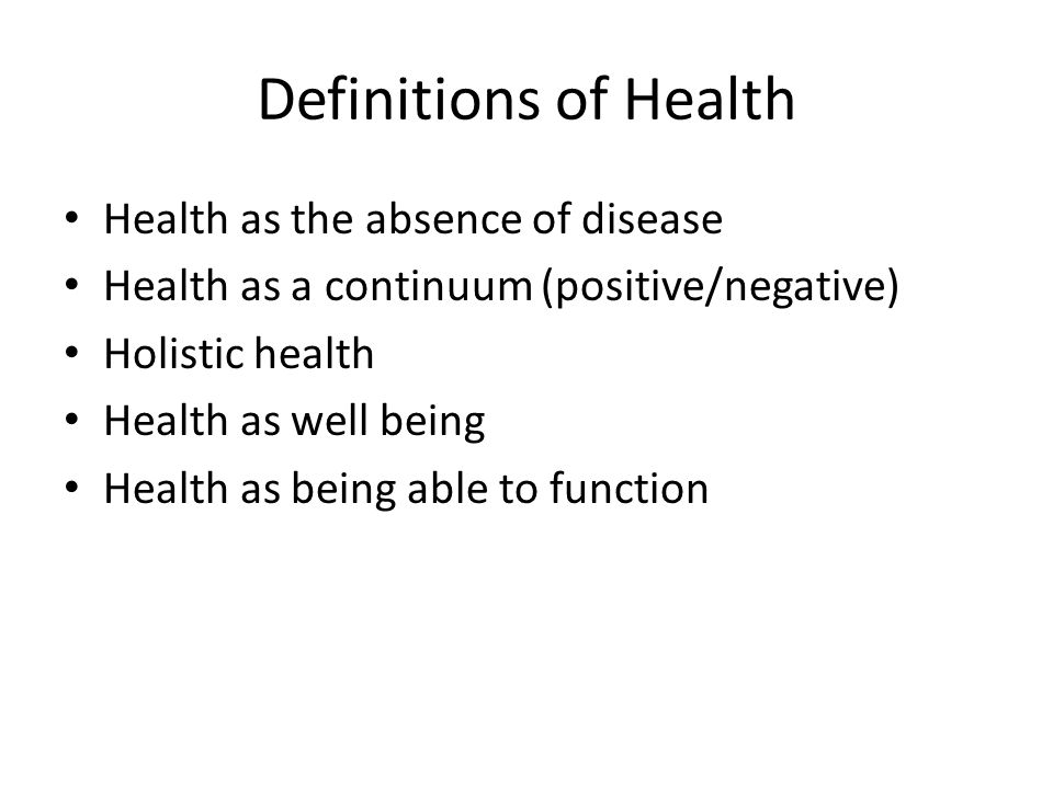 Definitions of Health Health as the absence of disease