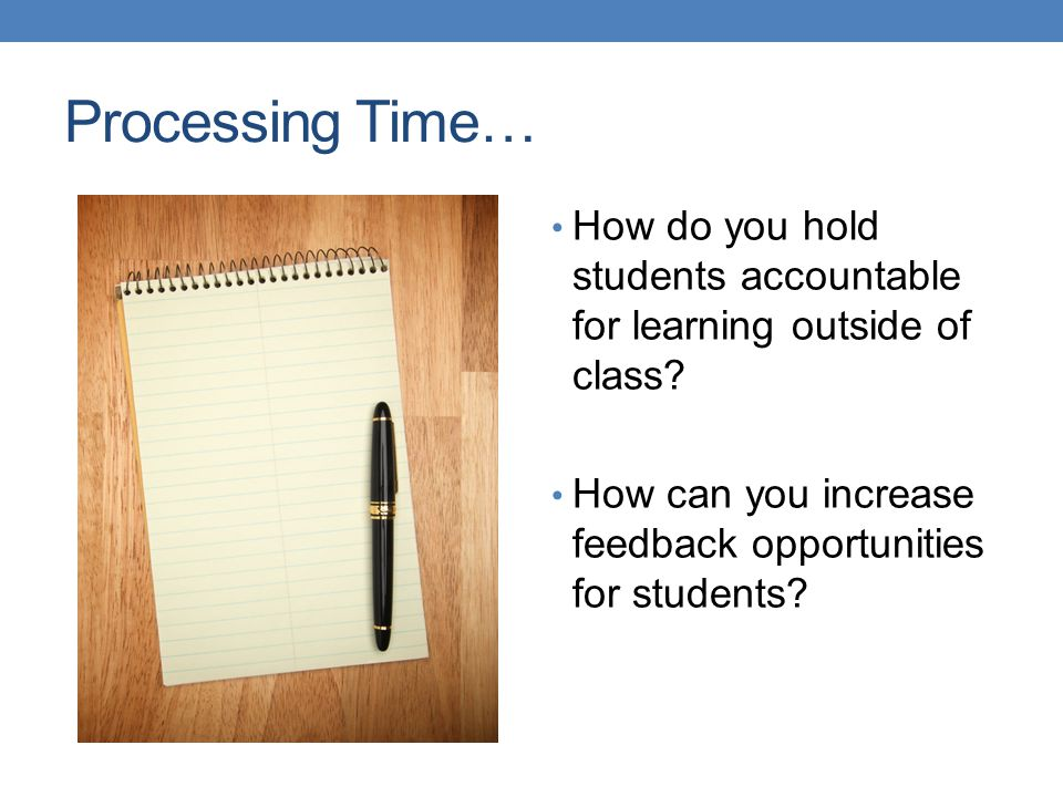 Processing Time… How do you hold students accountable for learning outside of class.