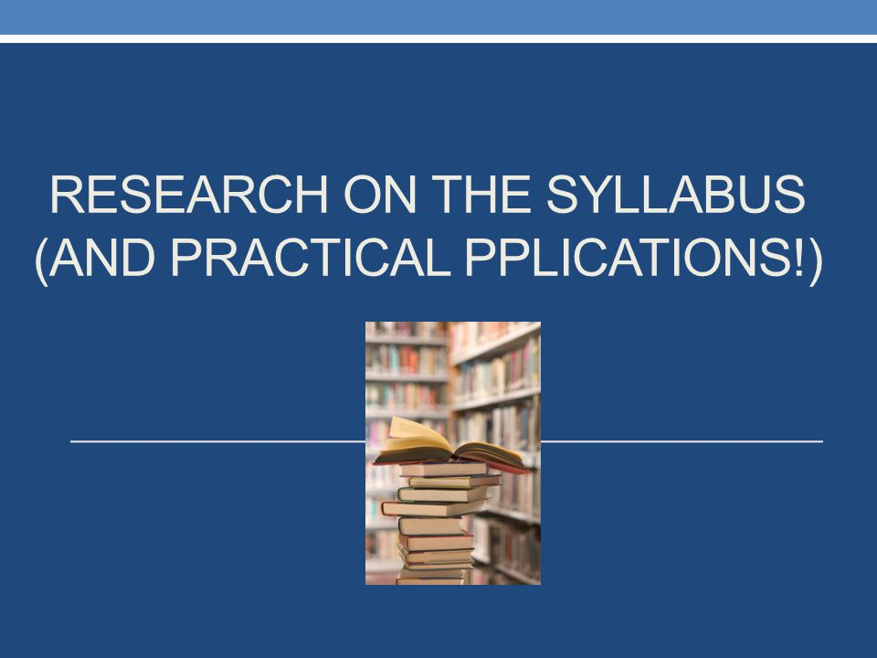 Research on the syllabus (and practical pplications!)