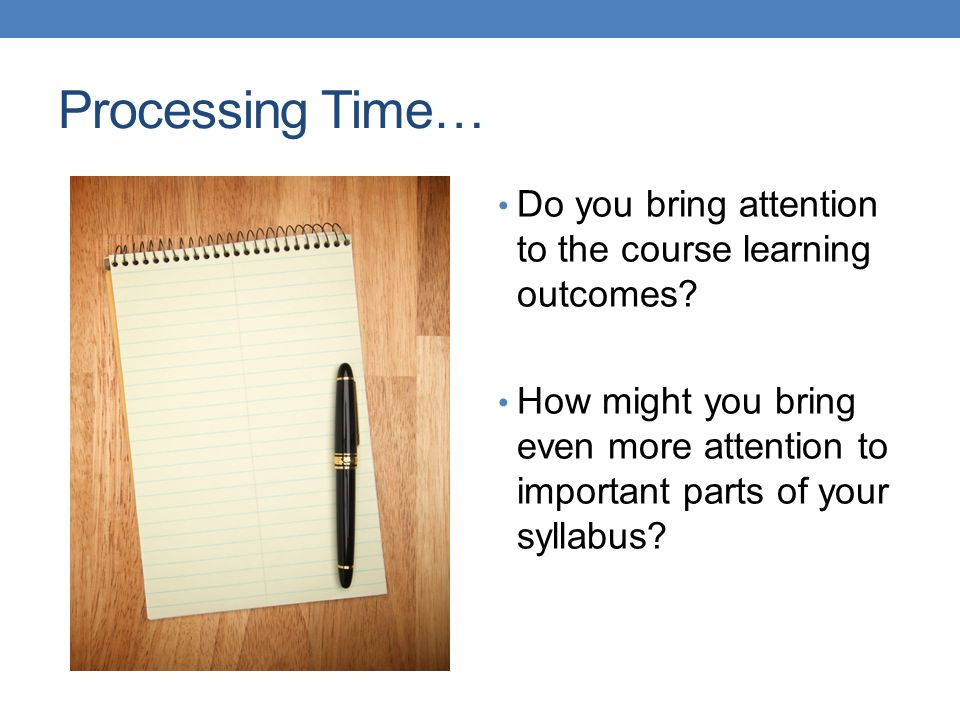 Processing Time… Do you bring attention to the course learning outcomes
