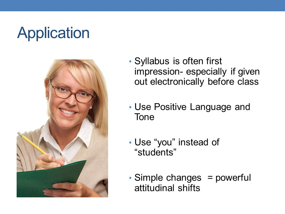 Application Syllabus is often first impression- especially if given out electronically before class.