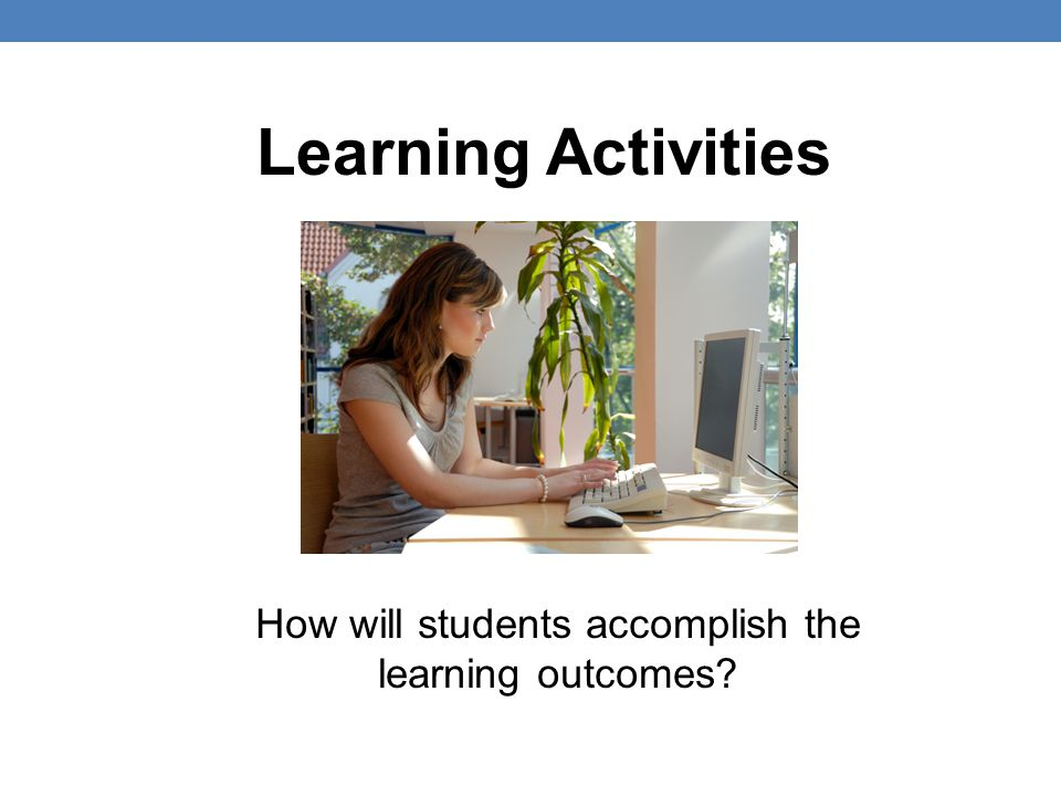 How will students accomplish the learning outcomes