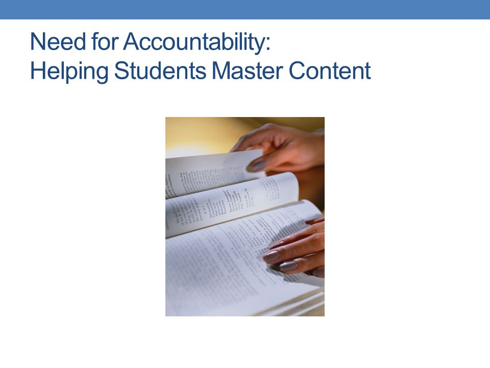 Need for Accountability: Helping Students Master Content