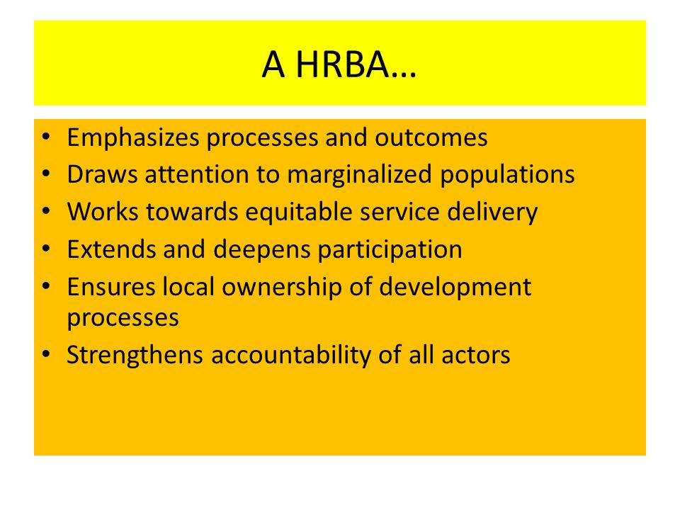 A HRBA… Emphasizes processes and outcomes