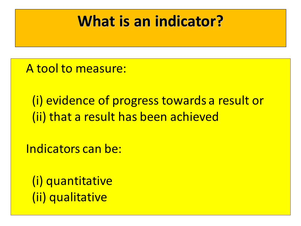 What is an indicator A tool to measure: