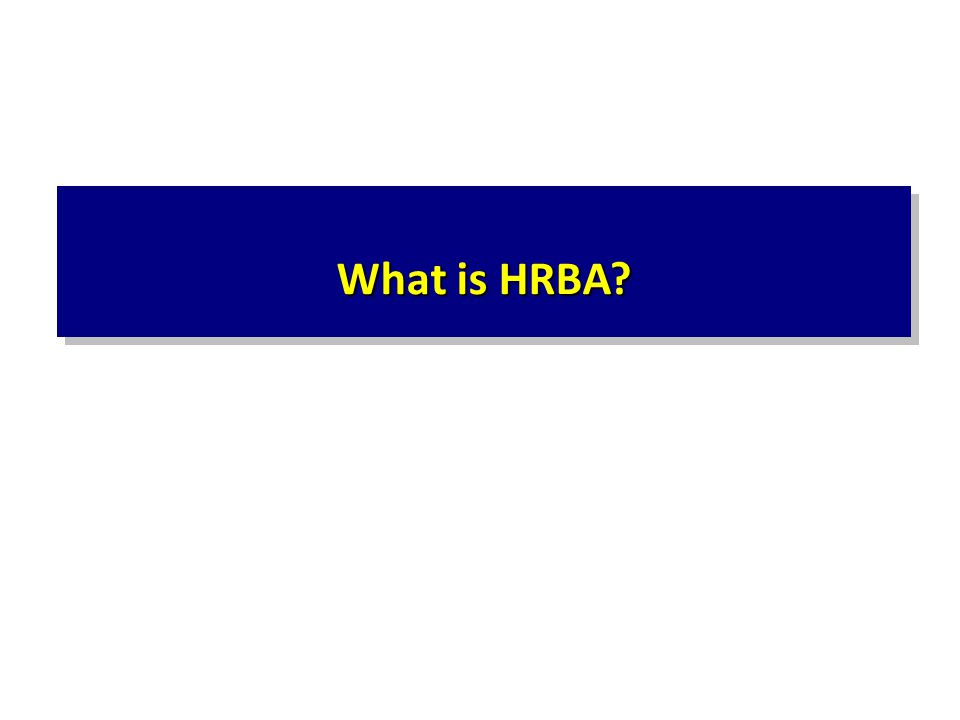 What is HRBA This session explains: