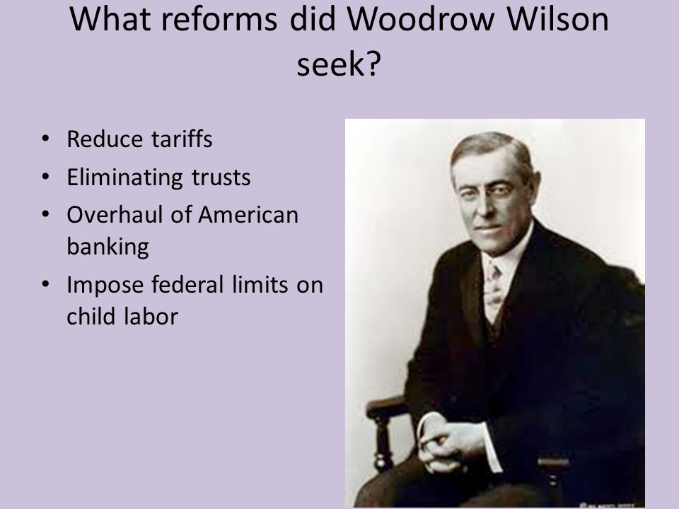 What reforms did Woodrow Wilson seek