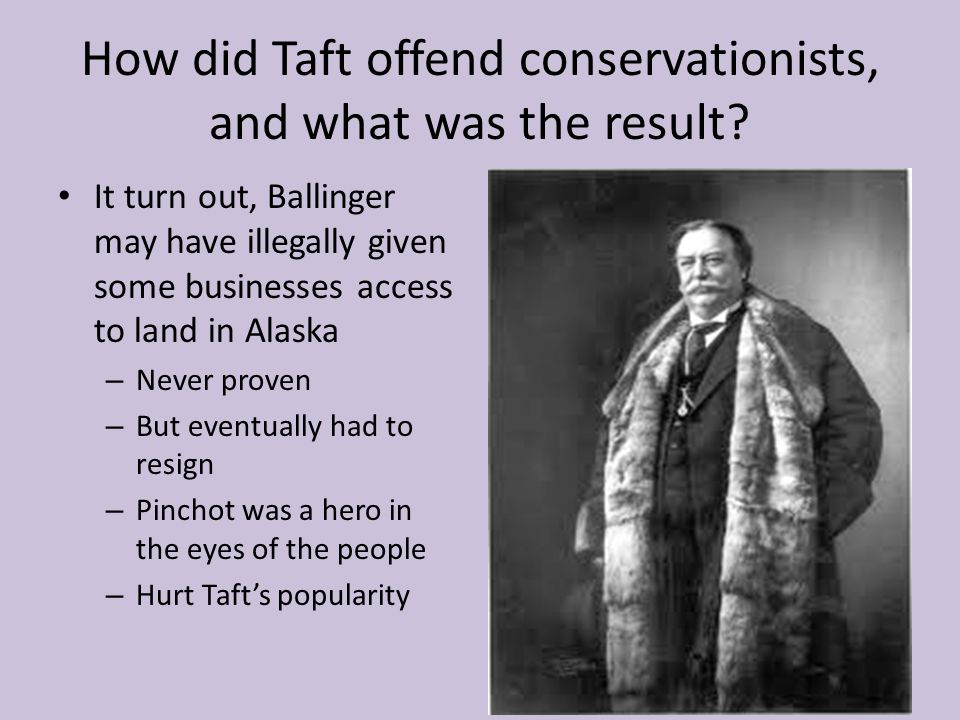 How did Taft offend conservationists, and what was the result