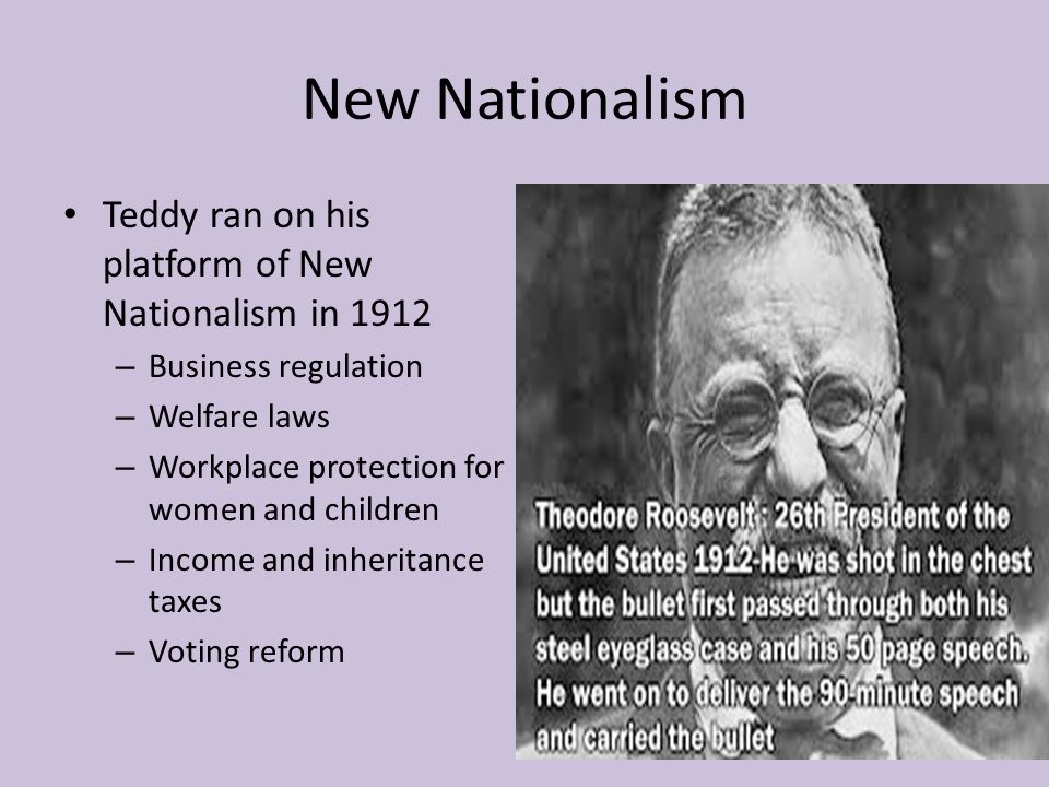 New Nationalism Teddy ran on his platform of New Nationalism in 1912