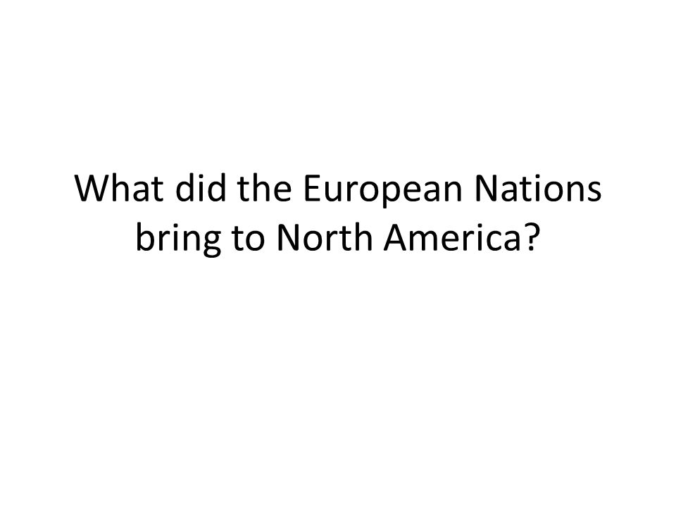 What did the European Nations bring to North America