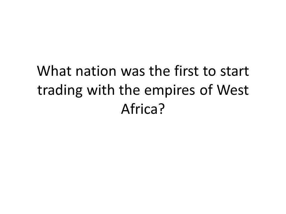 What nation was the first to start trading with the empires of West Africa