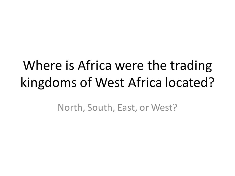 Where is Africa were the trading kingdoms of West Africa located