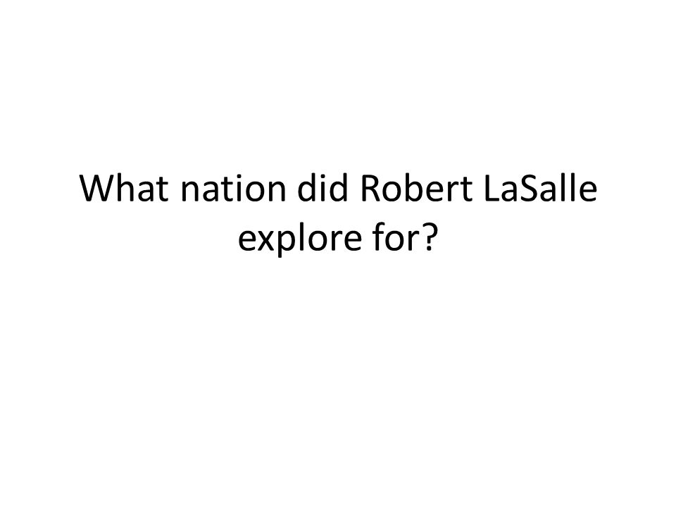 What nation did Robert LaSalle explore for