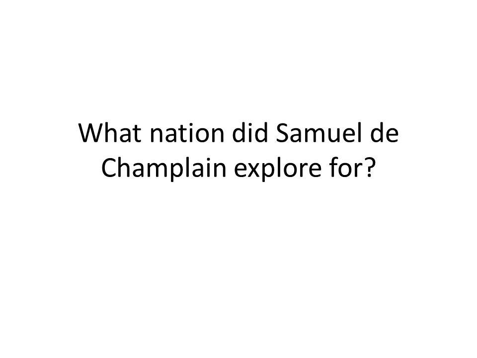 What nation did Samuel de Champlain explore for
