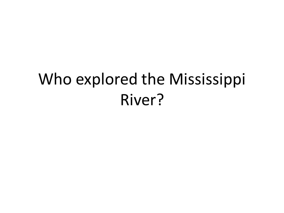 Who explored the Mississippi River