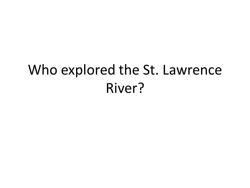 Who explored the St. Lawrence River
