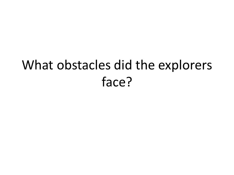 What obstacles did the explorers face