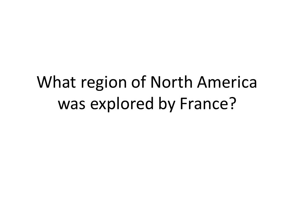 What region of North America was explored by France