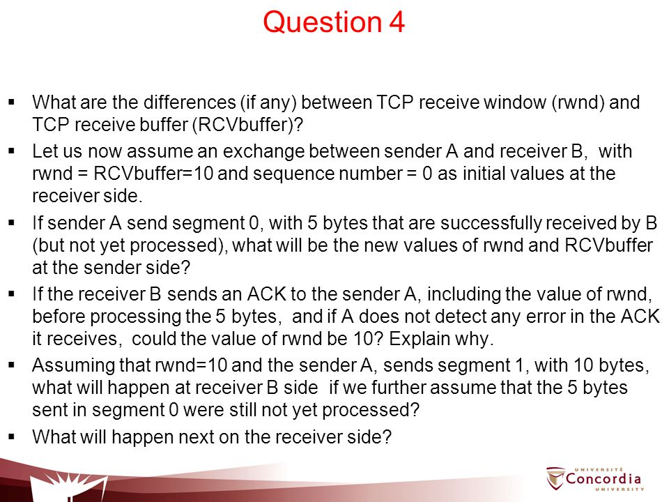 Question 4 What are the differences (if any) between TCP receive window (rwnd) and TCP receive buffer (RCVbuffer)