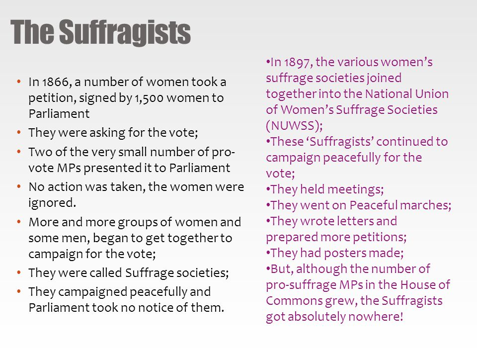 The Suffragists In 1897, the various women's suffrage societies joined together into the National Union of Women's Suffrage Societies (NUWSS);