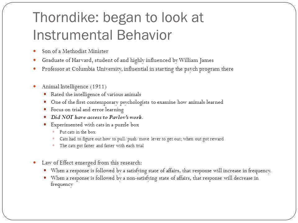Thorndike: began to look at Instrumental Behavior