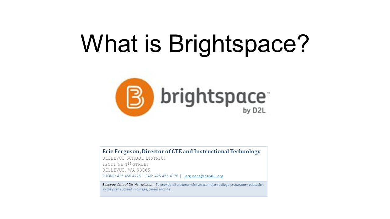 What is Brightspace Eric Ferguson, Director of CTE and Instructional Technology. bellevue school district.