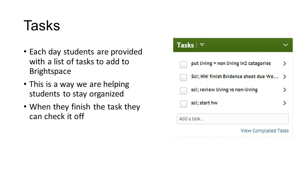 Tasks Each day students are provided with a list of tasks to add to Brightspace. This is a way we are helping students to stay organized.