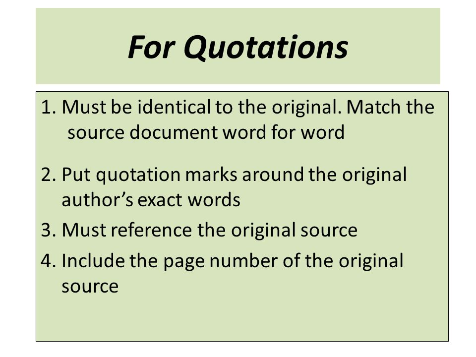 For Quotations 1. Must be identical to the original. Match the source document word for word.